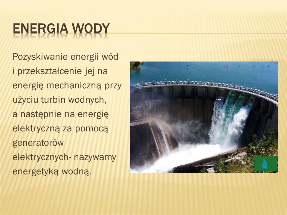 Pozyskiwanie energii wód i przekształcenie jej na energię mechaniczną przy użyciu turbin wodnych, a następnie na energię elektryczną za pomocą generat