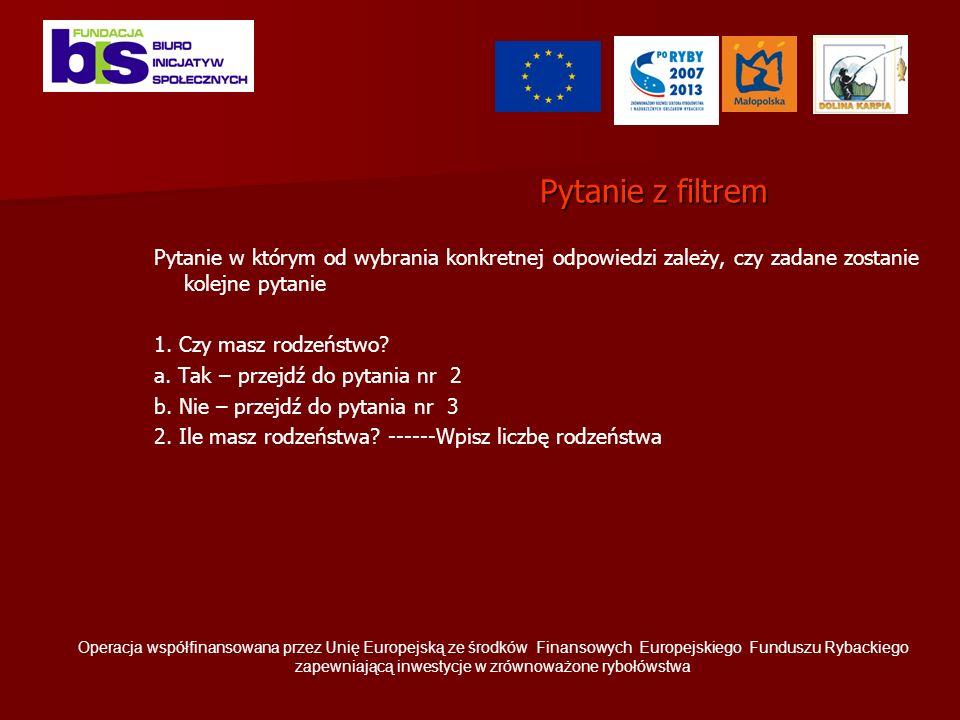 Pytanie z filtrem Pytanie w którym od wybrania konkretnej odpowiedzi zależy, czy zadane zostanie kolejne pytanie 1.