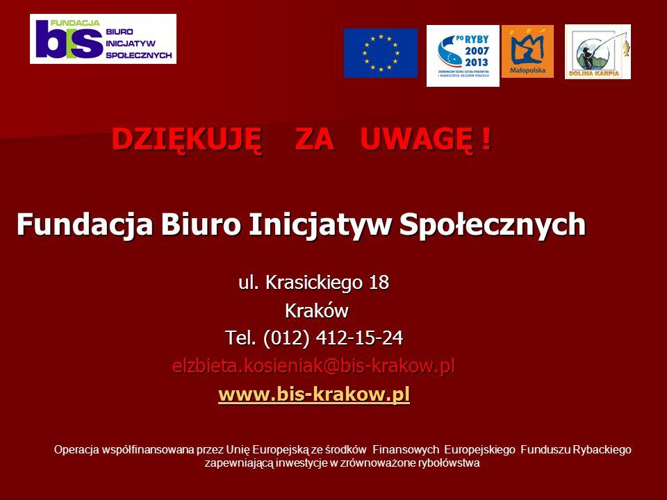 DZIĘKUJĘ ZA UWAGĘ . Fundacja Biuro Inicjatyw Społecznych ul.
