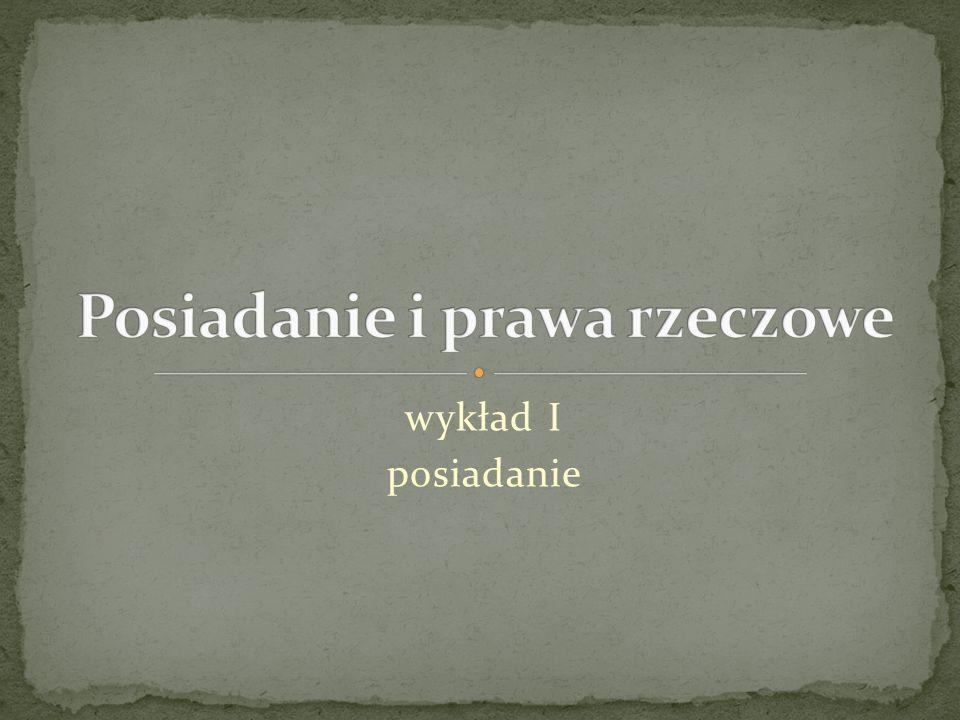possessio ad interdicta possessio vitiosa - ale też solo animo: pastwiska zimowe i letnie, zbiegły niewolnik - posiadanie spadku, potem posiadanie służebności quasi possessio, skąd prawo powszechne - possessio iuris