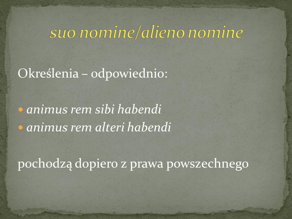 Określenia – odpowiednio: animus rem sibi habendi animus rem alteri habendi pochodzą dopiero z prawa powszechnego