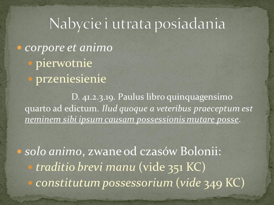 corpore et animo pierwotnie przeniesienie D. 41.2.3.19. Paulus libro quinquagensimo quarto ad edictum. Ilud quoque a veteribus praeceptum est neminem