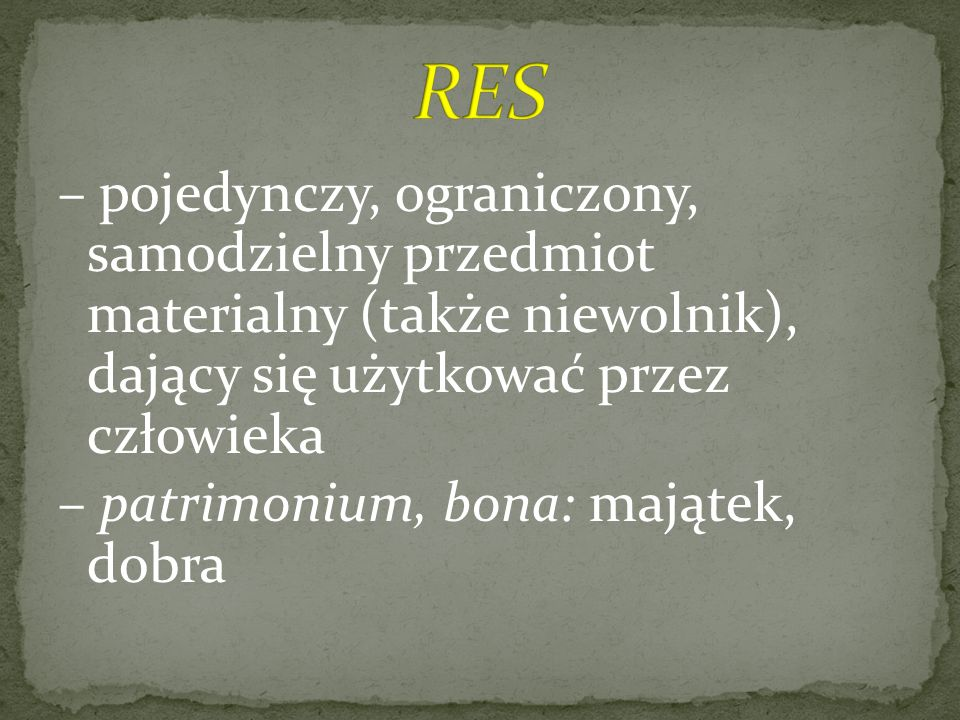 rzeczami niematerialnymi: użytkowanie (ususfructus), zobowiązanie (obligatio), spadek (hereditas).