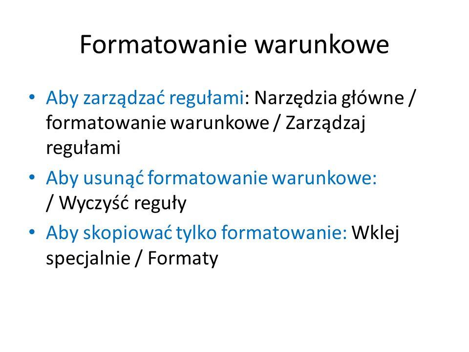 Formatowanie warunkowe Aby zarządzać regułami: Narzędzia główne / formatowanie warunkowe / Zarządzaj regułami Aby usunąć formatowanie warunkowe: / Wyc