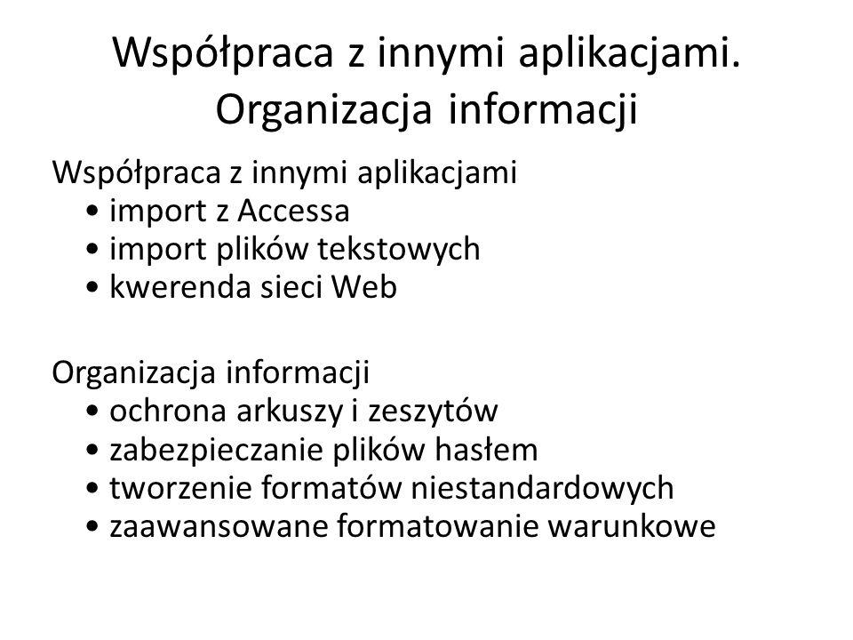 Współpraca z innymi aplikacjami import z Accessa import plików tekstowych kwerenda sieci Web Organizacja informacji ochrona arkuszy i zeszytów zabezpi