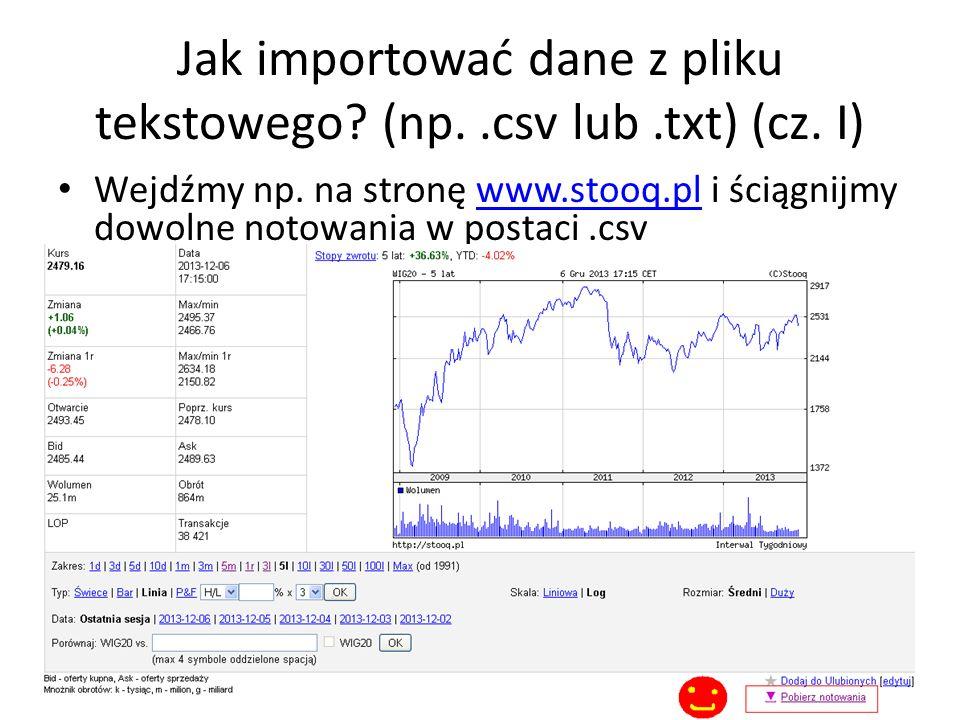 Jak importować dane z pliku tekstowego? (np..csv lub.txt) (cz. I) Wejdźmy np. na stronę www.stooq.pl i ściągnijmy dowolne notowania w postaci.csvwww.s