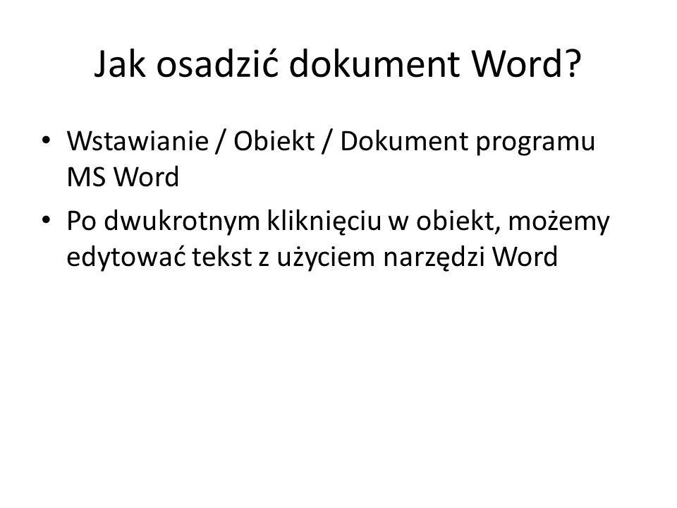 Jak osadzić dokument Word? Wstawianie / Obiekt / Dokument programu MS Word Po dwukrotnym kliknięciu w obiekt, możemy edytować tekst z użyciem narzędzi