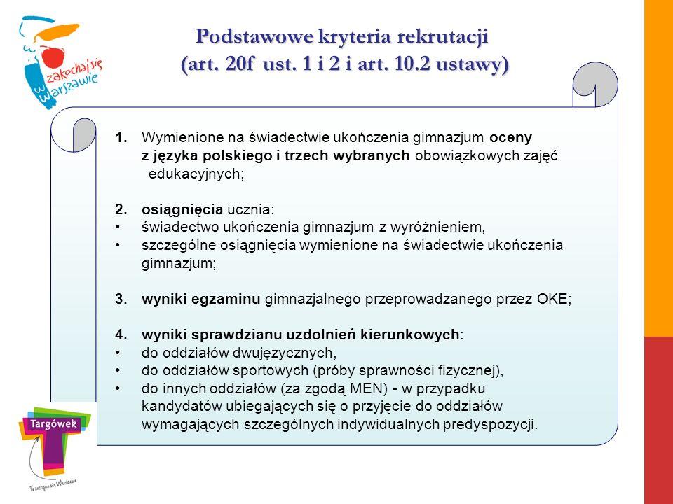 Podstawowe kryteria rekrutacji (art. 20f ust. 1 i 2 i art. 10.2 ustawy) 1.Wymienione na świadectwie ukończenia gimnazjum oceny z języka polskiego i tr