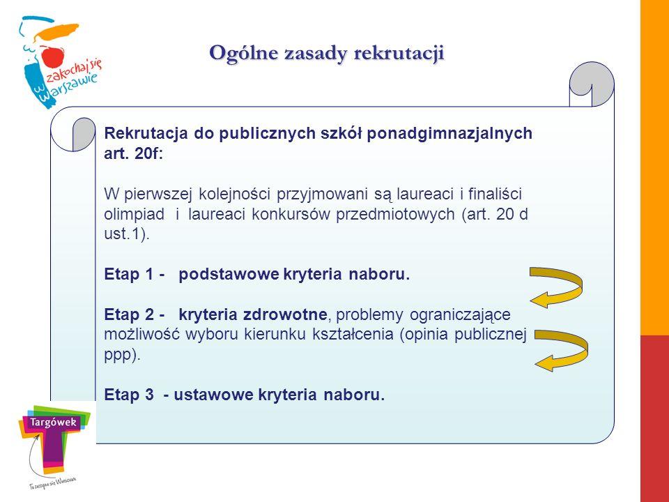Ogólne zasady rekrutacji Rekrutacja do publicznych szkół ponadgimnazjalnych art. 20f: W pierwszej kolejności przyjmowani są laureaci i finaliści olimp