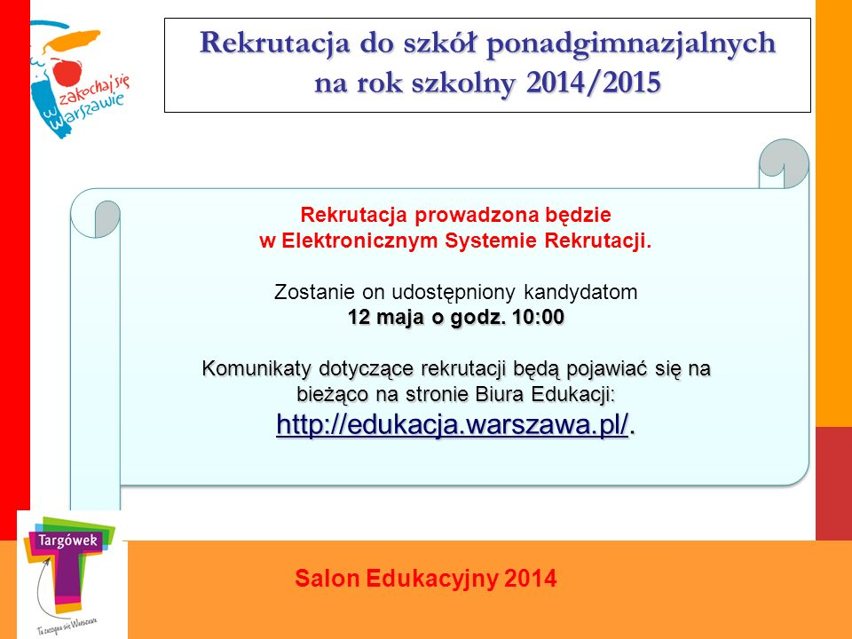 Rekrutacja do szkół ponadgimnazjalnych na rok szkolny 2014/2015 Salon Edukacyjny 2014 Rekrutacja prowadzona będzie w Elektronicznym Systemie Rekrutacj