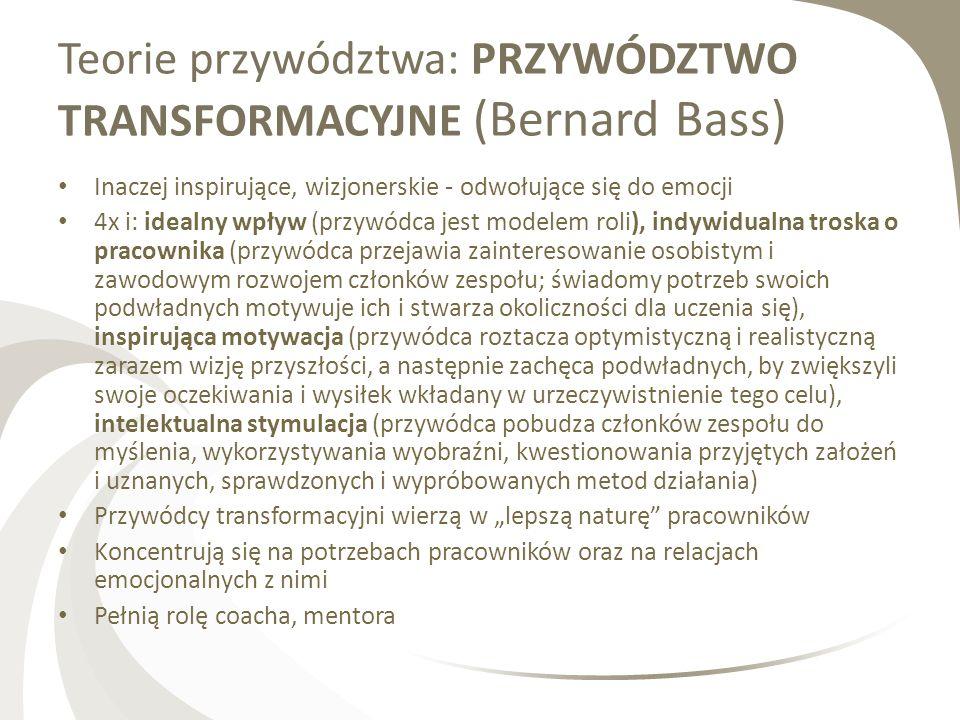 Teorie przywództwa: PRZYWÓDZTWO TRANSFORMACYJNE (Bernard Bass) Inaczej inspirujące, wizjonerskie - odwołujące się do emocji 4x i: idealny wpływ (przyw