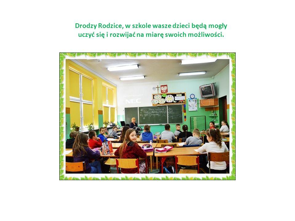 Drodzy Rodzice, w szkole wasze dzieci będą mogły uczyć się i rozwijać na miarę swoich możliwości.