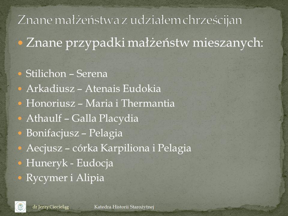 Znane przypadki małżeństw mieszanych: Stilichon – Serena Arkadiusz – Atenais Eudokia Honoriusz – Maria i Thermantia Athaulf – Galla Placydia Bonifacju