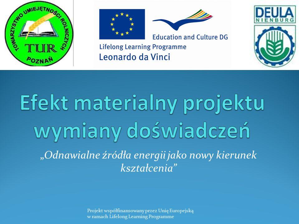Odnawialne źródła energii jako nowy kierunek kształcenia Projekt współfinansowany przez Unię Europejską w ramach Lifelong Learning Programme