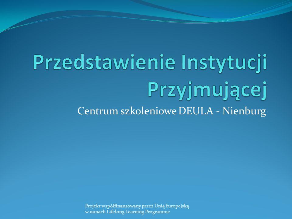 Centrum szkoleniowe DEULA - Nienburg Projekt współfinansowany przez Unię Europejską w ramach Lifelong Learning Programme