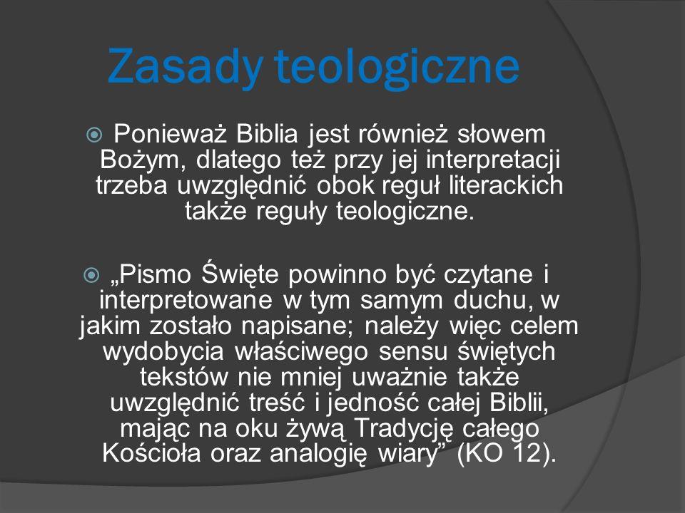 Zasady teologiczne Ponieważ Biblia jest również słowem Bożym, dlatego też przy jej interpretacji trzeba uwzględnić obok reguł literackich także reguły