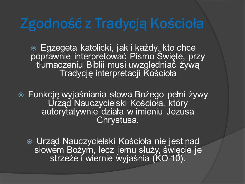 Zgodność z Tradycją Kościoła Egzegeta katolicki, jak i każdy, kto chce poprawnie interpretować Pismo Święte, przy tłumaczeniu Biblii musi uwzględniać