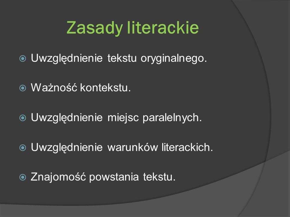 Zasady literackie Uwzględnienie tekstu oryginalnego. Ważność kontekstu. Uwzględnienie miejsc paralelnych. Uwzględnienie warunków literackich. Znajomoś