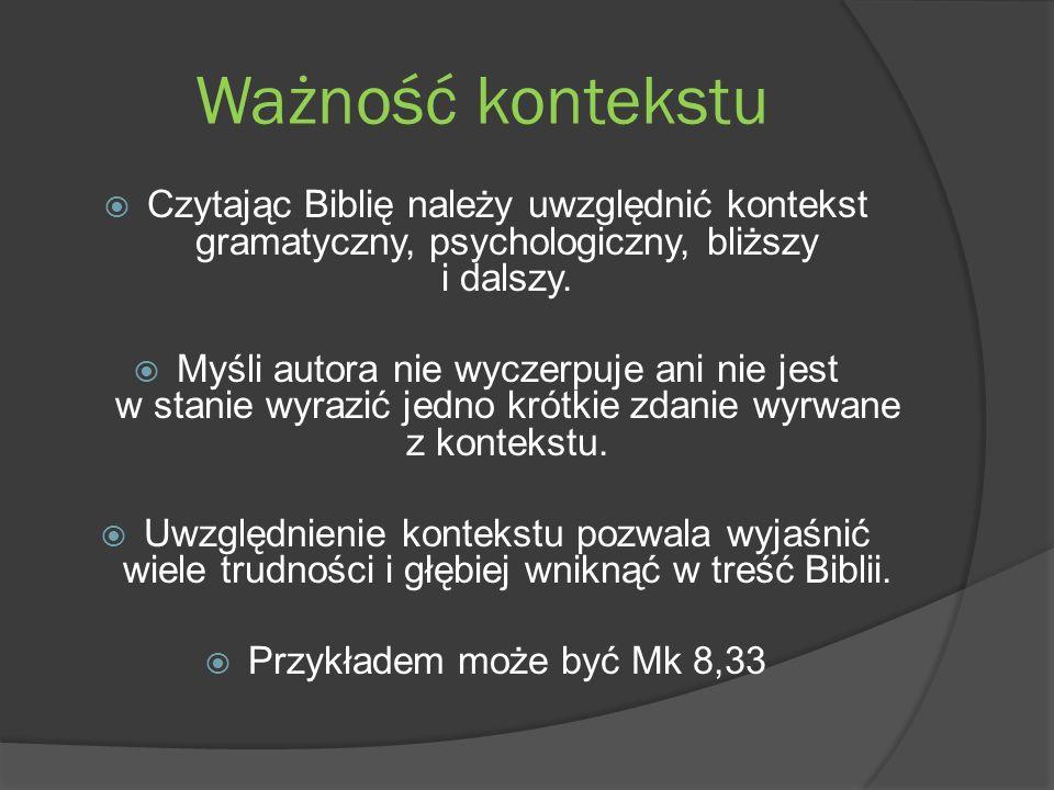 Ważność kontekstu Czytając Biblię należy uwzględnić kontekst gramatyczny, psychologiczny, bliższy i dalszy. Myśli autora nie wyczerpuje ani nie jest w