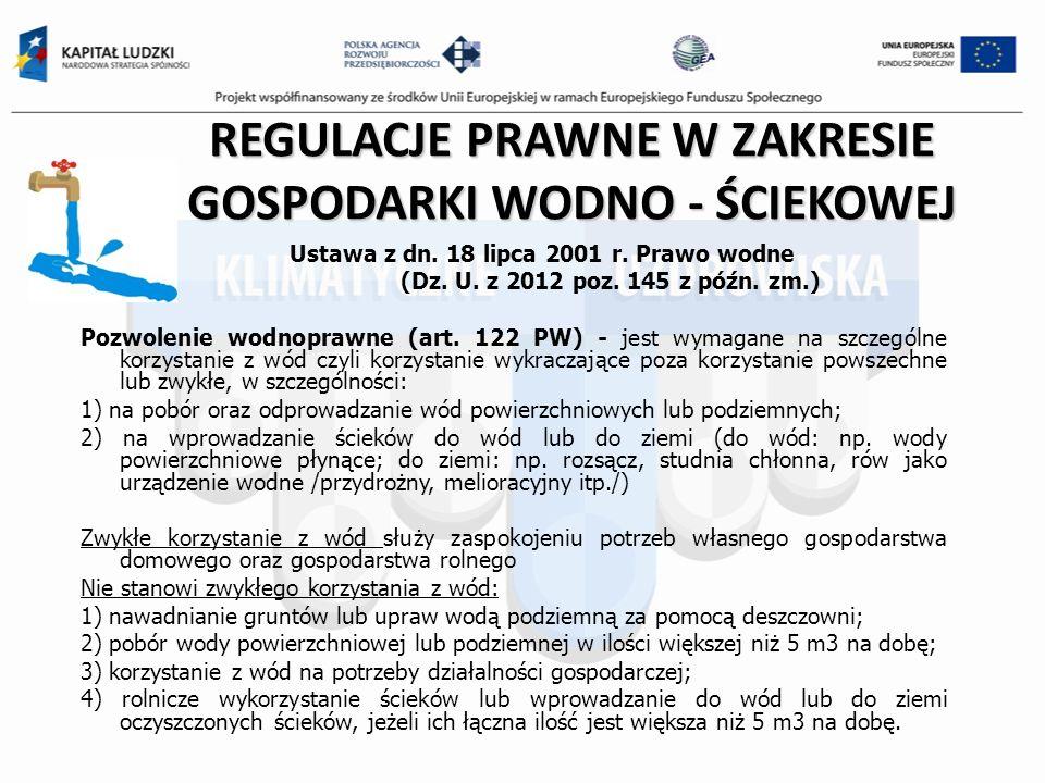 REGULACJE PRAWNE W ZAKRESIE GOSPODARKI WODNO - ŚCIEKOWEJ Ustawa z dn. 18 lipca 2001 r. Prawo wodne (Dz. U. z 2012 poz. 145 z późn. zm.) Pozwolenie wod