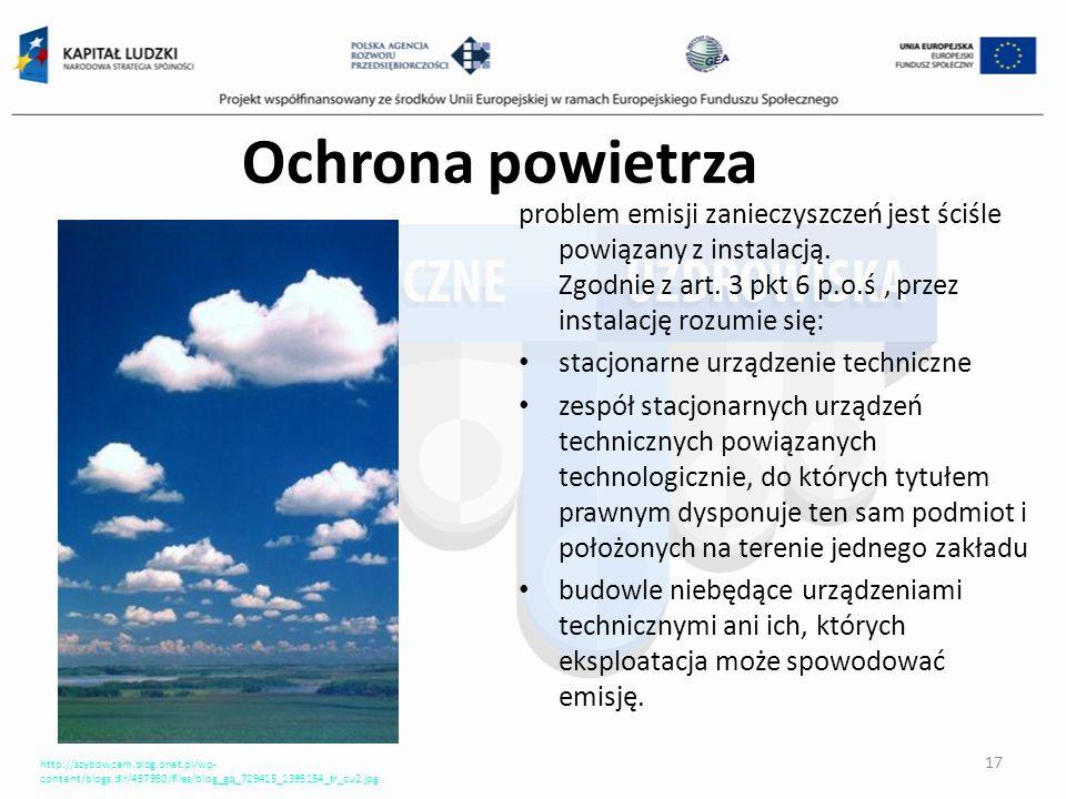 Ochrona powietrza problem emisji zanieczyszczeń jest ściśle powiązany z instalacją. Zgodnie z art. 3 pkt 6 p.o.ś., przez instalację rozumie się: stacj
