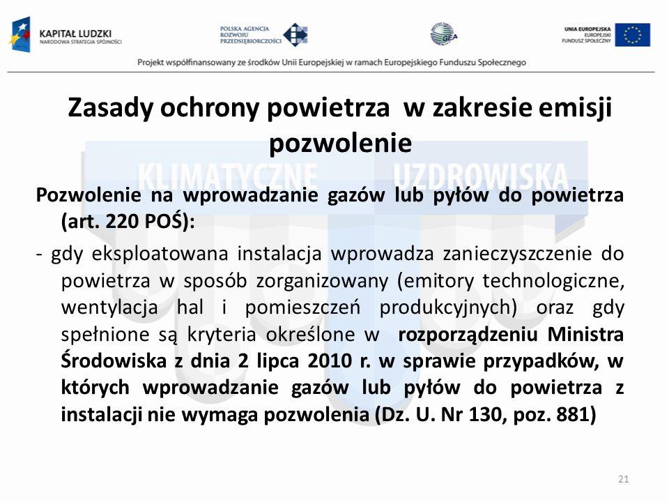 Zasady ochrony powietrza w zakresie emisji pozwolenie Pozwolenie na wprowadzanie gazów lub pyłów do powietrza (art. 220 POŚ): - gdy eksploatowana inst