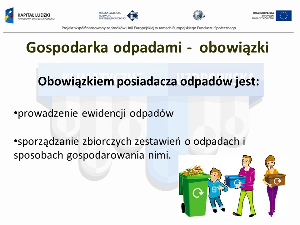 Obowiązkiem posiadacza odpadów jest: 35 Gospodarka odpadami - obowiązki prowadzenie ewidencji odpadów sporządzanie zbiorczych zestawień o odpadach i s