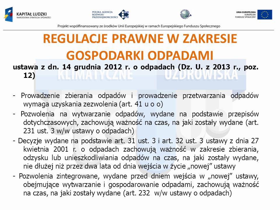 REGULACJE PRAWNE W ZAKRESIE GOSPODARKI ODPADAMI ustawa z dn. 14 grudnia 2012 r. o odpadach (Dz. U. z 2013 r., poz. 12) - Prowadzenie zbierania odpadów