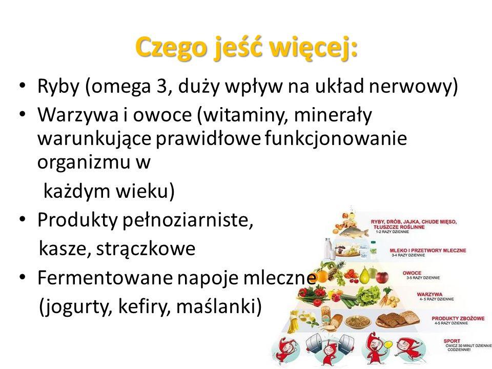 Czego jeść więcej: Ryby (omega 3, duży wpływ na układ nerwowy) Warzywa i owoce (witaminy, minerały warunkujące prawidłowe funkcjonowanie organizmu w każdym wieku) Produkty pełnoziarniste, kasze, strączkowe Fermentowane napoje mleczne (jogurty, kefiry, maślanki)