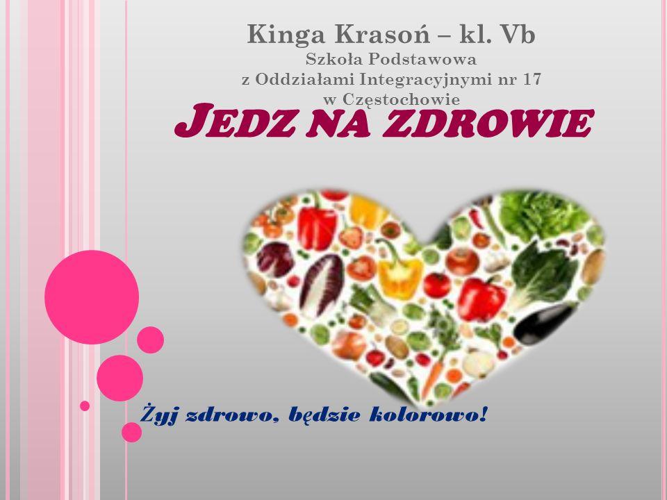J EDZ NA ZDROWIE Kinga Krasoń – kl.