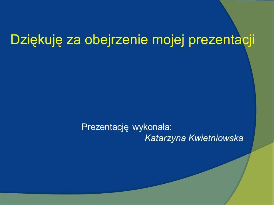 Dziękuję za obejrzenie mojej prezentacji Prezentację wykonała: Katarzyna Kwietniowska