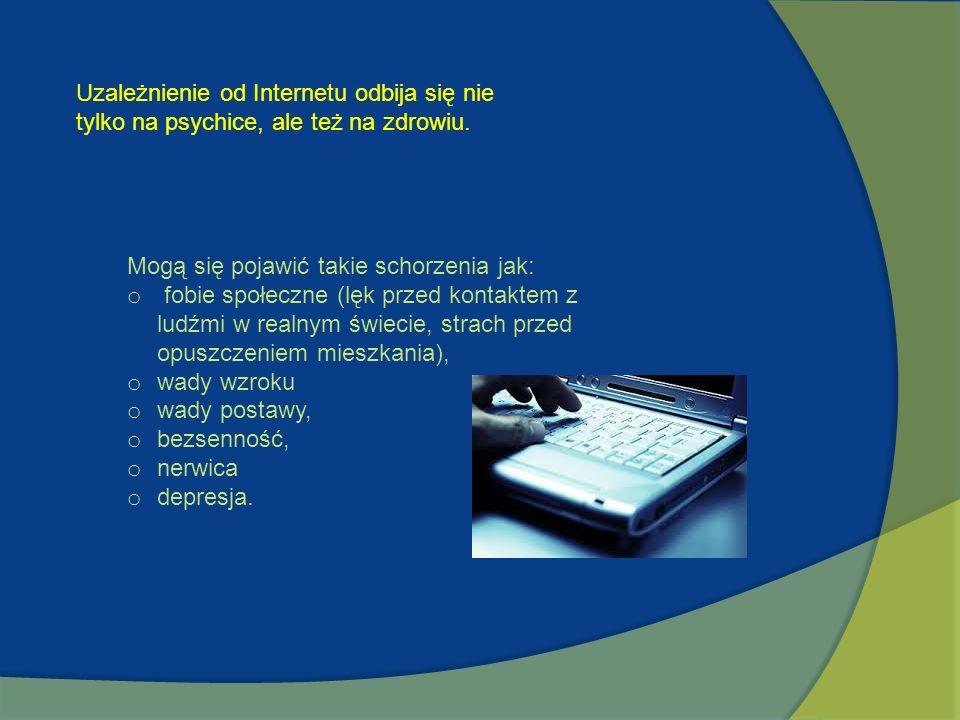 Uzależnienie od Internetu odbija się nie tylko na psychice, ale też na zdrowiu. Mogą się pojawić takie schorzenia jak: o fobie społeczne (lęk przed ko