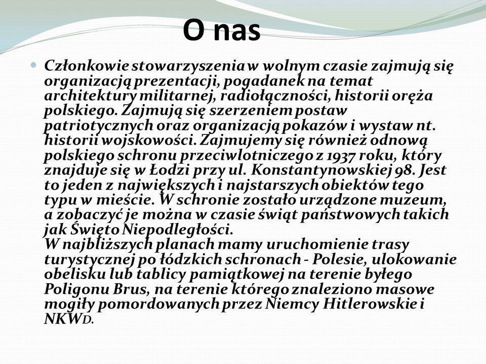 O nas Członkowie stowarzyszenia w wolnym czasie zajmują się organizacją prezentacji, pogadanek na temat architektury militarnej, radiołączności, historii oręża polskiego.