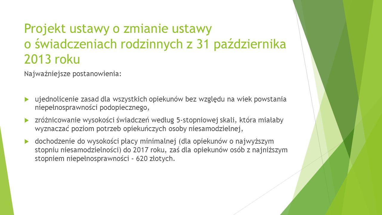 Projekt ustawy o zmianie ustawy o świadczeniach rodzinnych z 31 października 2013 roku Najważniejsze postanowienia: ujednolicenie zasad dla wszystkich