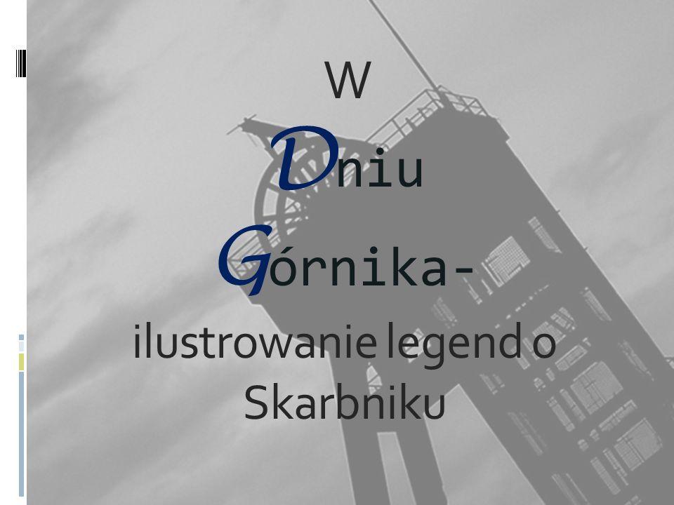 W D niu G órnika- ilustrowanie legend o Skarbniku