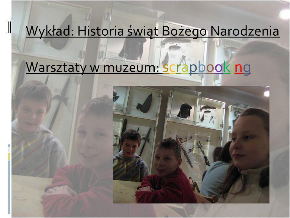 Wykład: Historia świąt Bożego Narodzenia Warsztaty w muzeum: scrapbooking