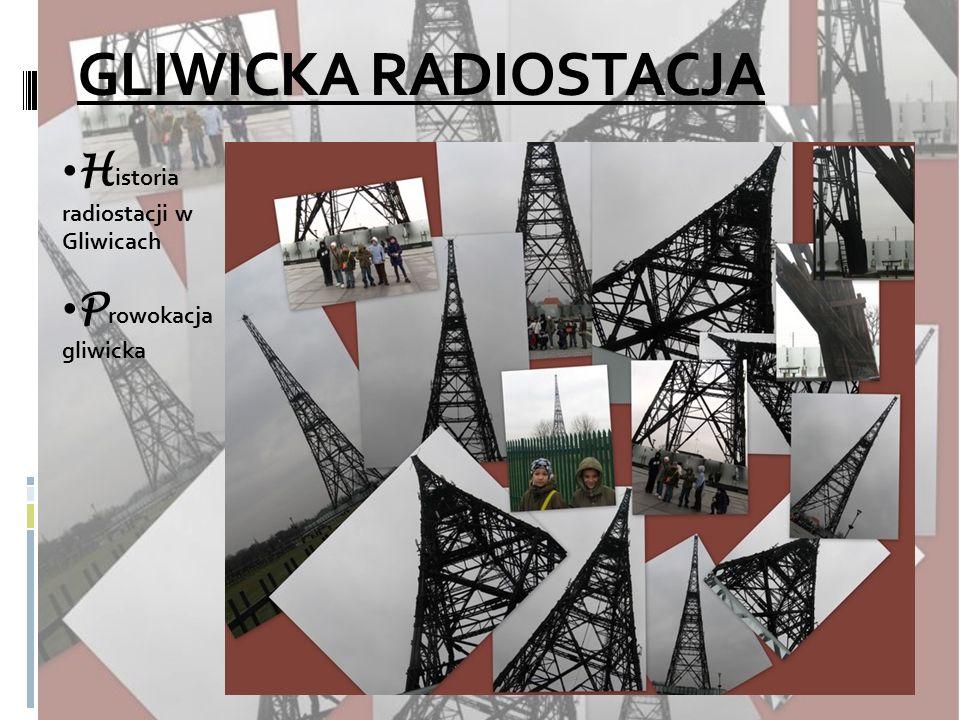 GLIWICKA RADIOSTACJA H istoria radiostacji w Gliwicach P rowokacja gliwicka