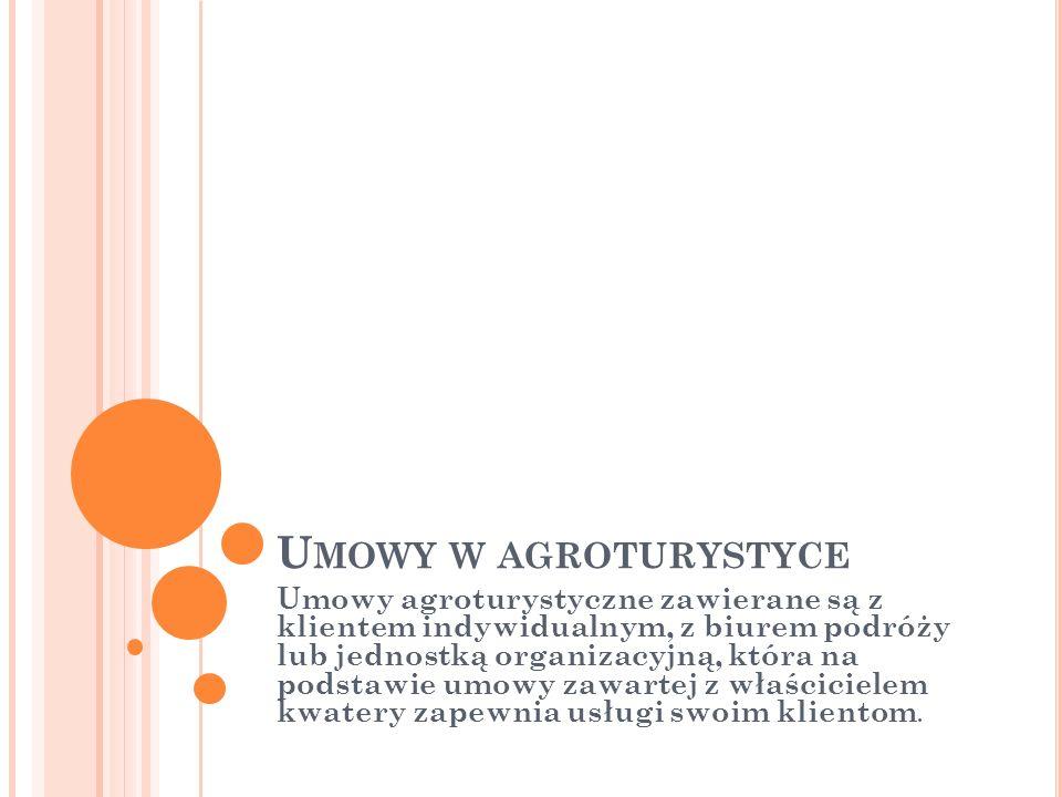 U MOWY W AGROTURYSTYCE Umowy agroturystyczne zawierane są z klientem indywidualnym, z biurem podróży lub jednostką organizacyjną, która na podstawie u