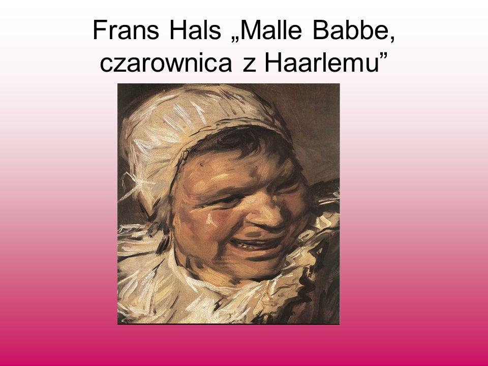 Frans Hals Malle Babbe, czarownica z Haarlemu