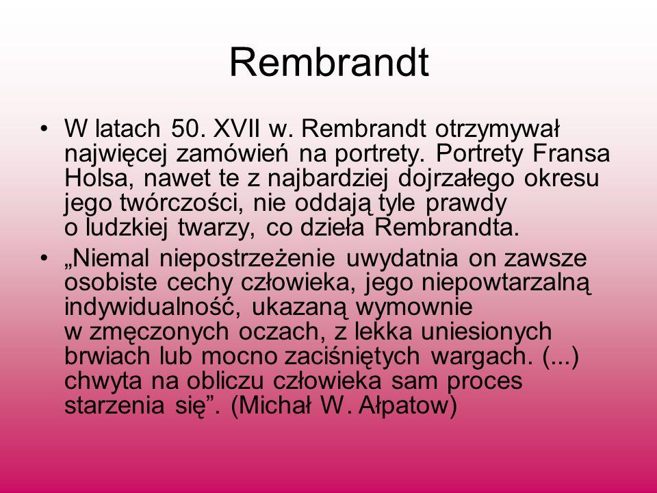Rembrandt W latach 50. XVII w. Rembrandt otrzymywał najwięcej zamówień na portrety. Portrety Fransa Holsa, nawet te z najbardziej dojrzałego okresu je