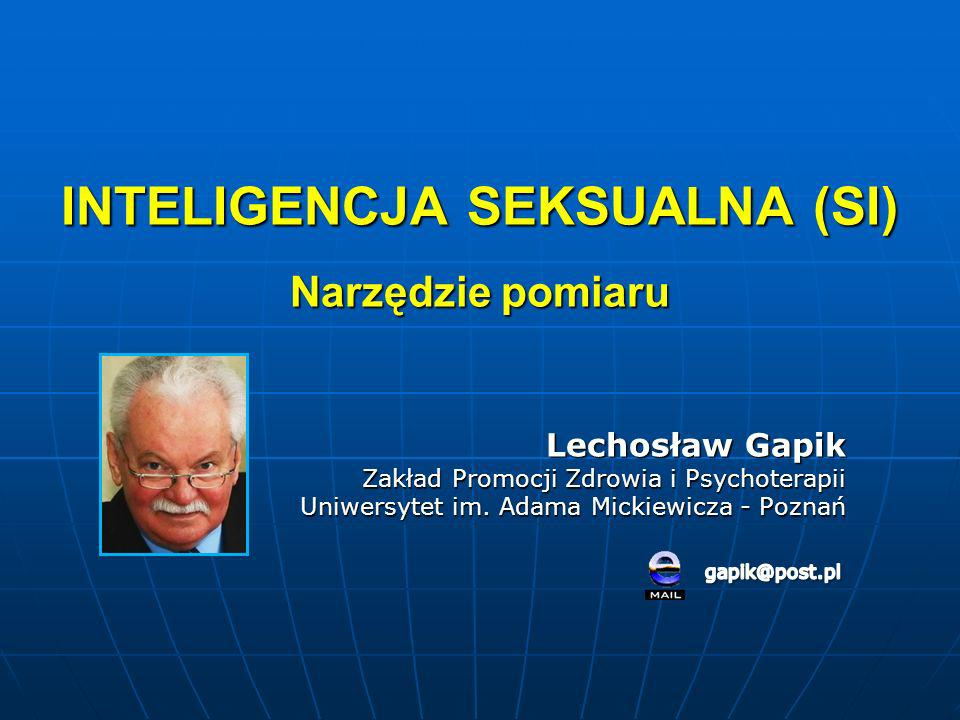SEXUAL INTELLIGENCE (SI) Lechosław Gapik The Department of Health Promotion and Psychotherapy Adam Mickiewicz University - Poznań