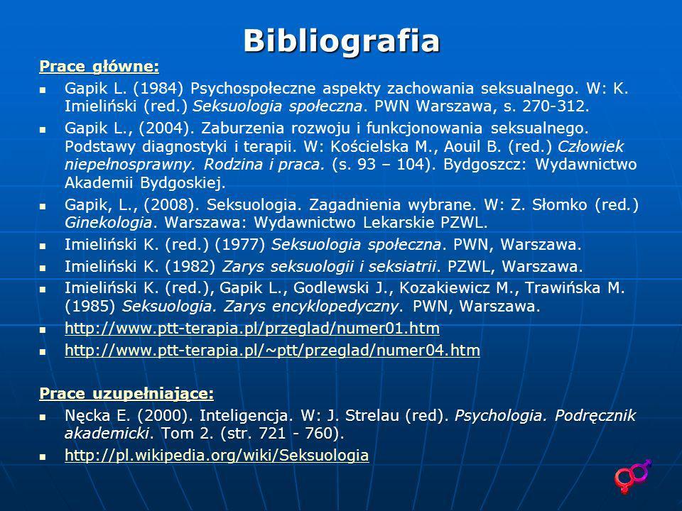 Bibliografia Prace główne: Prace główne: Gapik L. (1984) Psychospołeczne aspekty zachowania seksualnego. W: K. Imieliński (red.) Seksuologia społeczna