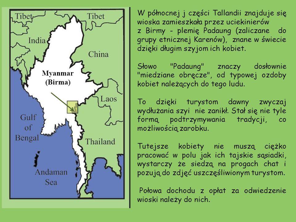 W północnej j części Tallandii znajduje się wioska zamieszkała przez uciekinierów z Birmy - plemię Padaung (zaliczane do grupy etnicznej Karenów), znane w świecie dzięki długim szyjom ich kobiet.