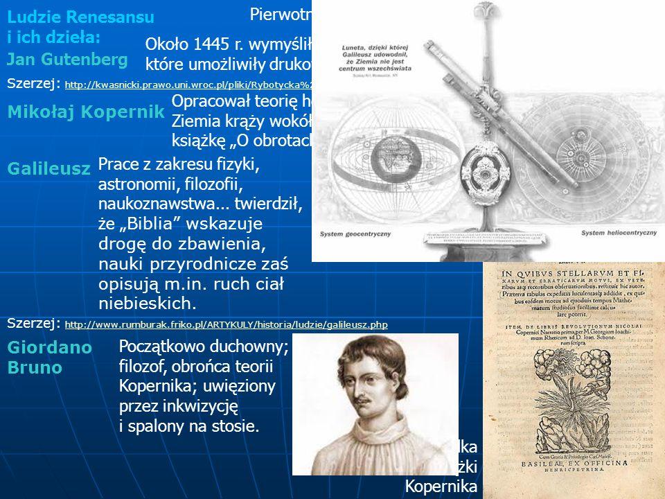 Ludzie Renesansu i ich dzieła: Jan Gutenberg Szerzej: http://kwasnicki.prawo.uni.wroc.pl/pliki/Rybotycka%20o%20Jan%20Gutenberg.pdf Pierwotna prasa dru