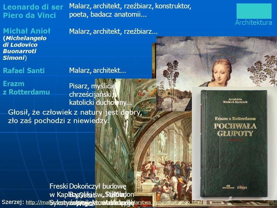 Architektura Mona Lisa Erazm z Rotterdamu Leonardo di ser Piero da Vinci Ostatnia Wieczerza Malarz, architekt, rzeźbiarz, konstruktor, poeta, badacz a