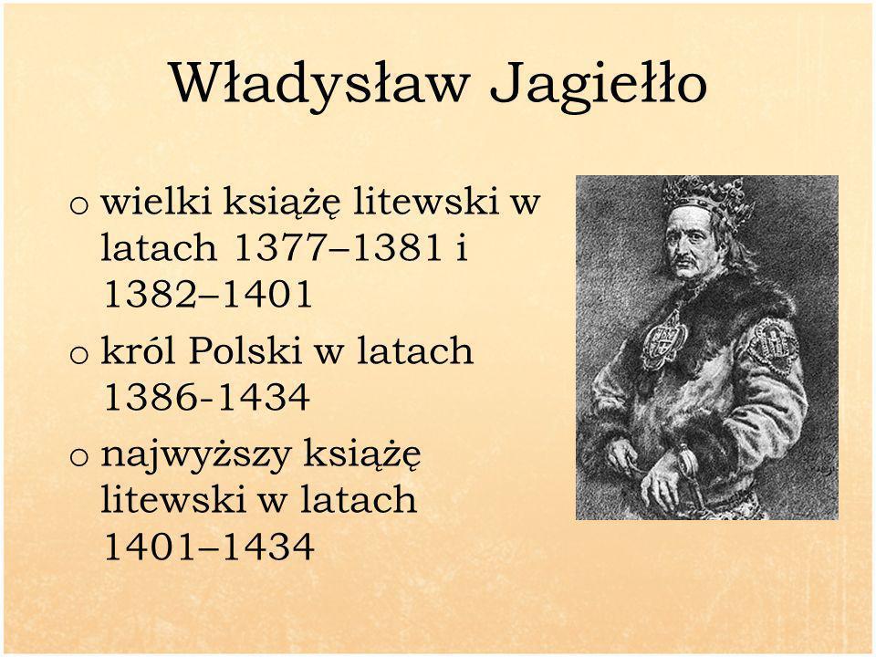 Władysław Jagiełło o wielki książę litewski w latach 1377–1381 i 1382–1401 o król Polski w latach 1386-1434 o najwyższy książę litewski w latach 1401–