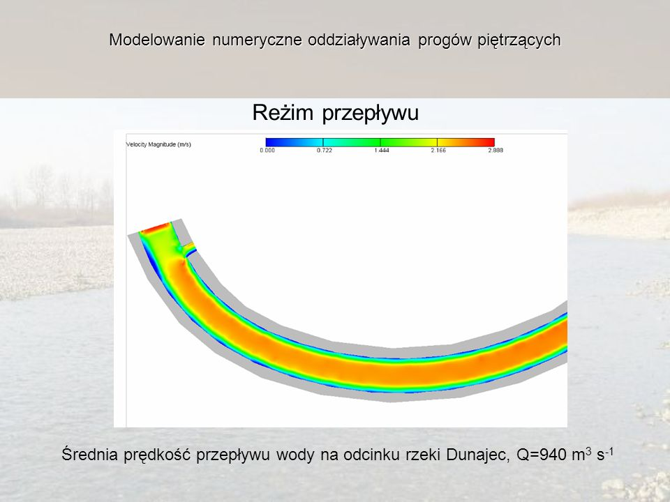 Modelowanie numeryczne oddziaływania progów piętrzących Reżim przepływu Średnia prędkość przepływu wody na odcinku rzeki Dunajec, Q=940 m 3 s -1