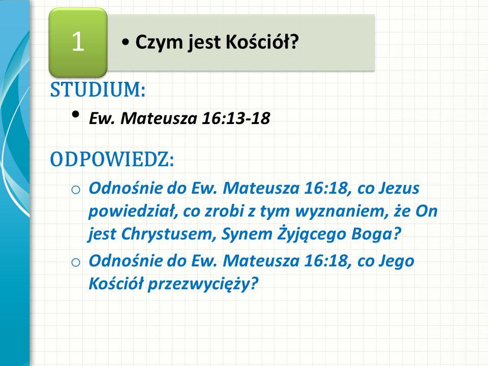 STUDIUM: Ew. Mateusza 16:13-18 ODPOWIEDZ: o Odnośnie do Ew. Mateusza 16:18, co Jezus powiedział, co zrobi z tym wyznaniem, że On jest Chrystusem, Syne