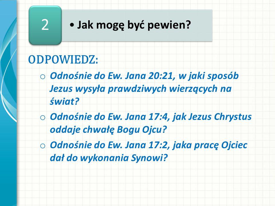 ODPOWIEDZ: o Odnośnie do Ew. Jana 20:21, w jaki sposób Jezus wysyła prawdziwych wierzących na świat? o Odnośnie do Ew. Jana 17:4, jak Jezus Chrystus o