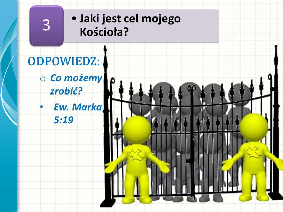 3 ODPOWIEDZ: o Co możemy zrobić? Ew. Marka 5:19